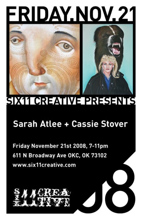 FRIDAY, NOVEMBER 21st 2008 - Sarah Atlee + Cassie StoverThese are 2 awesome local female painters, that have been rockin' it over the last few years. Come check out the show and buy some art for presents this year.