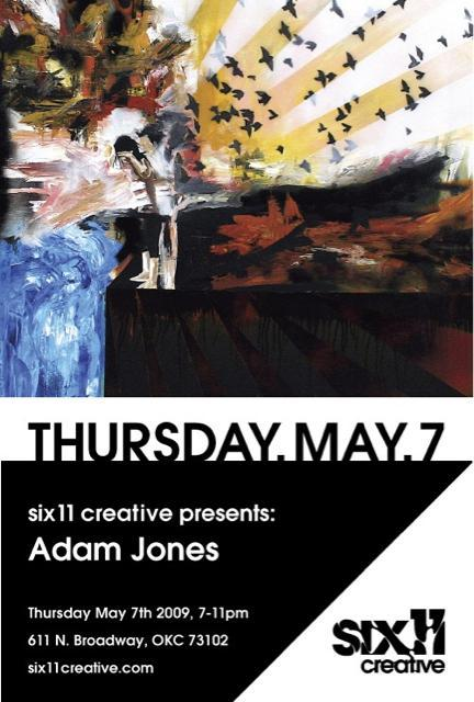 May 7th 2009 - Adam Jones Emerging local artist Adam Jones will be showing at Six11 Creative on Thursday May 7th 2009 from 7-11pm. Be sure come out and support your local up and coming artists.