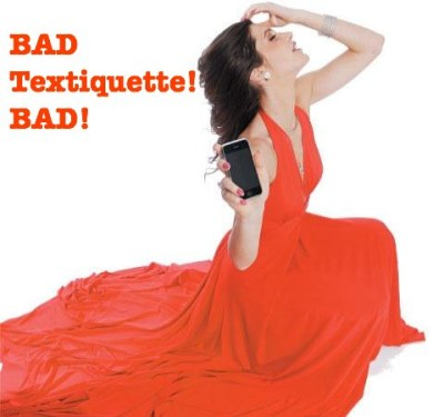 "Read my column on BAD TEXT over HERE at Time Out New York.com Here's a tease to get you going … Time Out New York: Sex & DatingBad Textiquette by Julia AllisonIssue 694: January 15-21, 2009 ""sexxx tonight? yes ot no?""That would be an ACTUAL TEXT received by marketing account manager Alexa, 28.  Perhaps unsurprisingly, she went with the latter option.So many texts, so little texiquette - something I discovered recently, when a man who was attempting - badly - to woo me, sent me the following SMS: ""Would luv 2 but meet n friends 4 dinner. R u fly n home 4 the holidays?  If not, may b we could get together Wed nite. Hope the tape n went well.  Talk soon..""He followed up that gem with these scholarly snippets:  ""Go n 2 the folks 4 the day. Should b nice."" and ""Kool. Look n forward 2 it"" and ""Thx 4 a nice even n!""Two dates, sans even a kiss on the mouth, and don't think those texts had nothing to do with it.  Spell ""cool"" with a ""k"" and … hmm … how shall I put this?  Don't bother stocking up on condoms.Sound harsh?  Whatever, this is Manhattan, people.  The land of the OBO (Or Better Offer).  The city of BBD (Bigger, Better, Deals).  The town which demands BETTER than the best, which means: get your texting game straight, foo.  (Hint: no, not ""str8."")Look, text whatever you want to your friends or your relatives.  Tell your mom you'll ""b a littl l8r than thot, c u soon.""  Fine.  Whatever.  She's going to wonder why she spent $150,000 on your college tuition, but ultimately, it's a moot point: she's required to love you.But if you're trying to get someone to fuck you, you'd better mind your textiquette, which means a few very simple NOs!The NOs and SERIOUSLY - NO!!!!!s of TEXTIQUETTE (and sure, some YES's thrown in, for good measure). … Read more here!"