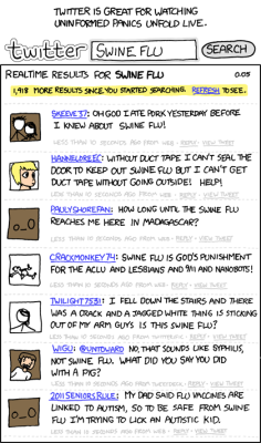 xkcd - A Webcomic - Swine Flu Swine flu probably accounts for 8% of my friends' aggregated tweets, and that pretty much decided for me that I was not going to look into this latest, greatest hyped up epidemic.