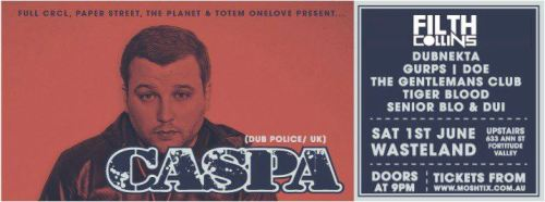 CASPA (Dub Police/UK) + Filth Collins (Drop Dem Records/SYD) || Wasteland || June 1st    https://www.facebook.com/events/379551035493366