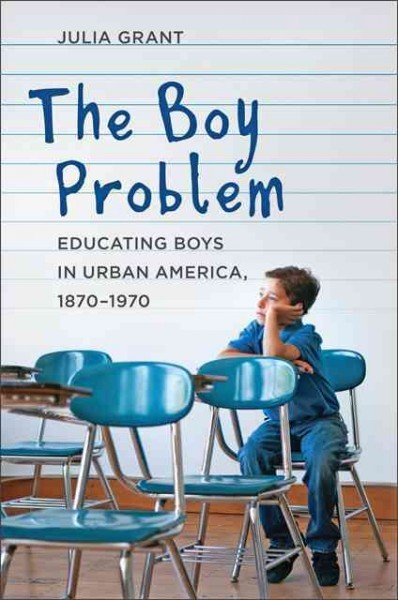 The boy problem : educating boys in urban America, 1870-1970 /...