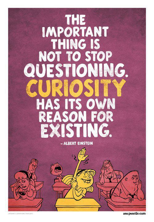 "thisfuturemd:  ""The important this is not to stop questions. Curiosity has its own reason for existing."" - Albert Einstein"