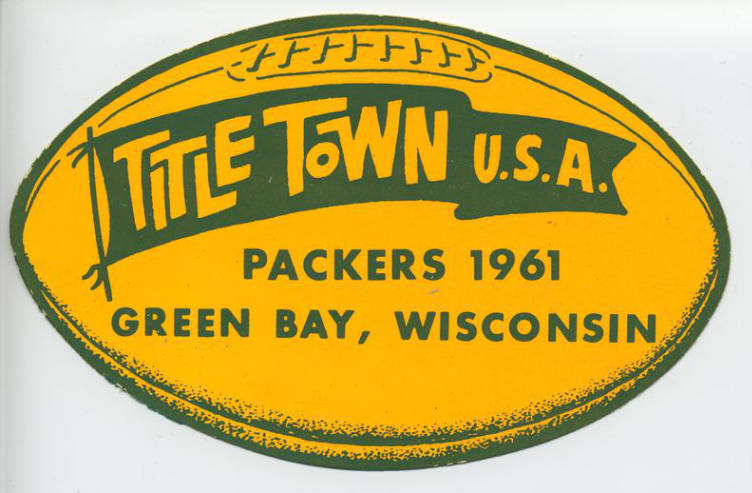 Title Town U.S.A. decal, Green Bay, 1961.1961 was the start of a record-setting winning streak for the Green Bay Packers. Under Coach Vince Lombardi, the Packers won three NFL Championships and two Super Bowls in seven years. via: Turning Points in Wisconsin History, Wisconsin Historical Society