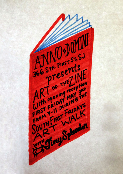 tinysplendor:  We'll be setting up with other zine makers at the South FIRST FRIDAY Art Walk in San Jose at Anno Domini Gallery, located at 366 South First St. They are having an Art of the Zine show, including zines from Tiny Splendor, where you can come and browse from the hundreds of zines in their library. Friday May 3rd from 7 to 11 pm.