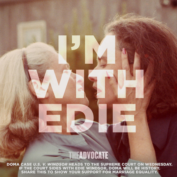 The Advocate is with Edie. The Art Department made this supportive graphic today, in hopes to bring attention to the DOMA case U.S. v. Windsor, where oral arguments begin on Wednesday. Show your support for marriage equality and share this with your network of friends. Check back to Advocate.com for in-depth coverage, as Advocate contributor Kerry Eleveld sits in on two very important cases at the U.S. Supreme Court this week.