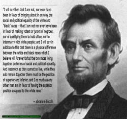 Source: ABRAHAM LINCOLN, fourth debate with Senator Stephen A. Douglas, Charleston, Illinois, September 18, 1858.The Collected Works of Abraham Lincoln, ed. Roy P. Basler, vol. 3, p. 14546 .