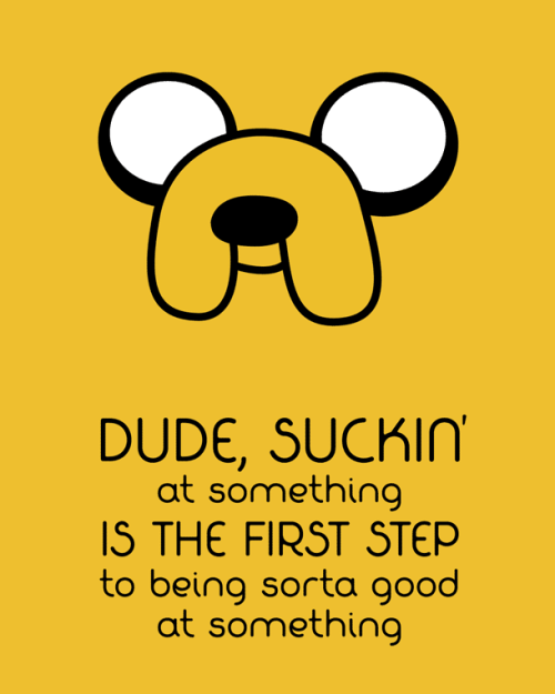 stratus:  adventuretime:  There have been a ton of wondrous quotes from Adventure Time, but this may the most soul-smacking. knickinator:  This. This is pretty good advice.   Cuanto sabe Jake…  Este paso es la diferencia entre el progreso y el estancamiento.