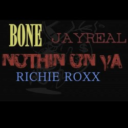 Bone & Richie Roxx & Jayreal - Nothing On Ya Remix Download Link now available hulkshare.com/t8eot7mmsn40 fb.me/1zejHubDm
