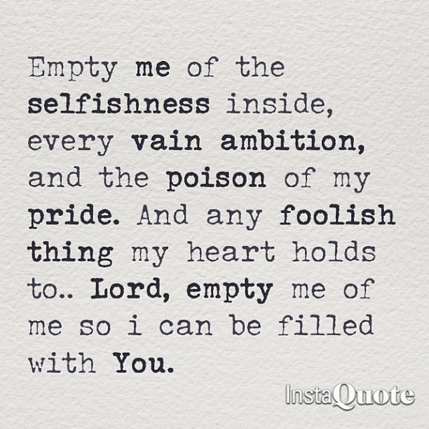 Empty Me .. a song, my prayer. Made with @instaquoteapp. #instaquote