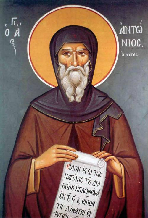 "Today, with great joy, the Holy Orthodox Church commemorates Saint Anthony the Great! Anthony was an Egyptian and was born about the year 250 A.D. in the village of Koman near Herculea. Following the demise of his noble and wealthy parents, he divided the inherited estate with his sister, who was a minor, and provided for her with some relatives. Anthony distributed his half of the estate to the poor and, he, in his twentieth year, dedicated himself to the ascetical life for which he yearned from his childhood. In the beginning Anthony lived a life of asceticism in the proximity of his village but, in order to flee the disturbances of people, he withdrew into the wilderness on the shore of the Red Sea, where he spent twenty years as a recluse not associating with anyone except with God through constant prayer, reflection and contemplation, patiently enduring unspeakable temptations from the devil. His fame spread throughout the entire world and many disciples gathered around him whom he placed on the path of salvation by his example and words. During the eighty-five years of his ascetical life, only twice did he go to Alexandria. The first time to seek martyrdom during the time of the persecution of the Church and, the second time at the invitation of St. Athanasius, in order to refute the accusation of the Arians: supposedly that he, too, was an adherent of the Arian heresy. Anthony died in the one-hundred fifth year of his life, leaving behind an entire army of his disciples and imitators. Even though Anthony was not a scholar, nevertheless, he was a counselor and teacher of the most learned men of that time, as was St. Athanasius the Great. When certain Greek philosophers tempted him with literary wisdom, Anthony shamed them with the question: ""Which is older, the understanding or the book? Which of these two was the cause of the other?"" Ashamed, the philosophers dispersed for they perceived that they only had literary knowledge without understanding and Anthony had understanding. Here is a man who attained perfection in as far as man, in general, can attain on earth. Here is an instructor to instructors and a teacher to teachers, who, for a full eighty five years perfected himself and only in that way was he able to perfect many others. Filled with many years of life and great works, Anthony died in the Lord in the year 335 A.D. (From ""The prologue of Ochrid"", by St. Nikolai Velimirovic)"