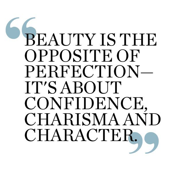 """Beauty is the opposite of perfection - it's about confidence, charisma and character."""