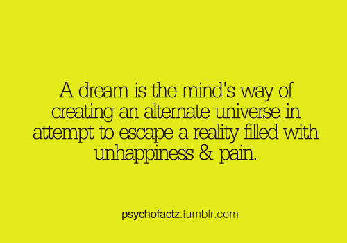 psychofactz:  More Facts on Psychofacts :)  But what if your dreams are filled with unhappiness and pain? Dream fail.