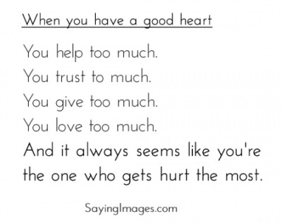 """When You Have A Good Heart"""