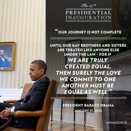 """Our journey is not complete until our gay brothers and sisters are treated like anyone else under the law"" 