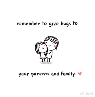 chibird:  Just as a reminder that you love them. ^v^ For most people, your family is always there, to love you unconditionally.