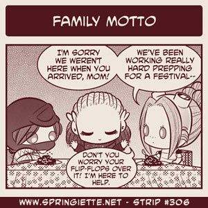 "Strip #306 ""Family Motto"" is up! http://www.springiette.net/strips/family_motto"