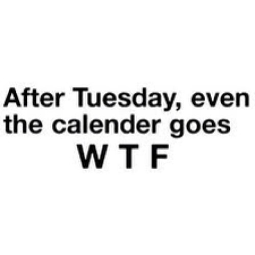 After #tuesday even the #calendar goes #wtf #fact #dailyquote #quoteoftheday #factoftheday #wednesday #thursday #friday