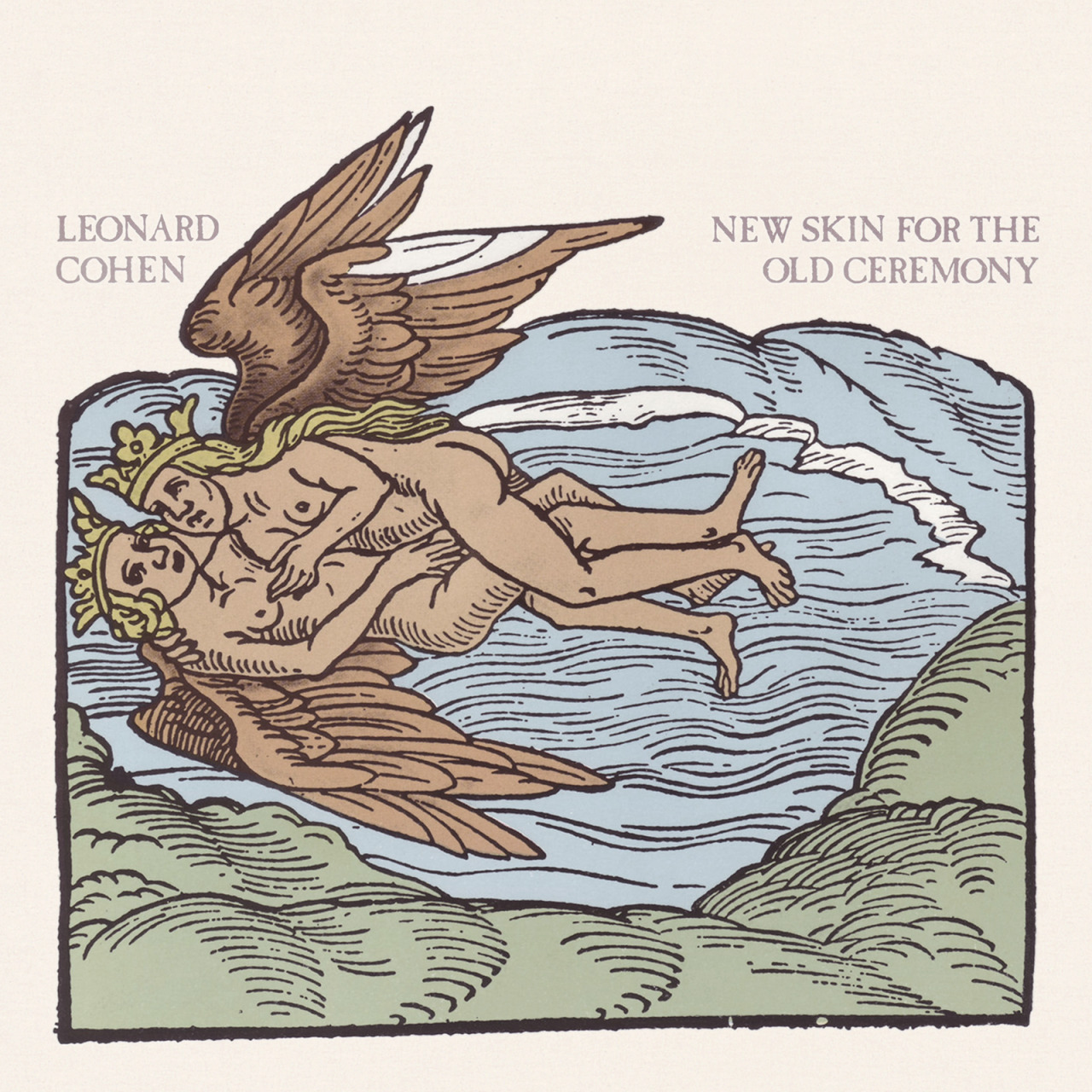 Leonard Cohen 'New Skin for the Old Ceremony', Columbia, 1974. Cover illustration is 16th century wood-cut for the book 'Rosarium philosophorum sive pretiosissimum donum Dei'. Designed by Teresa Alfieri.