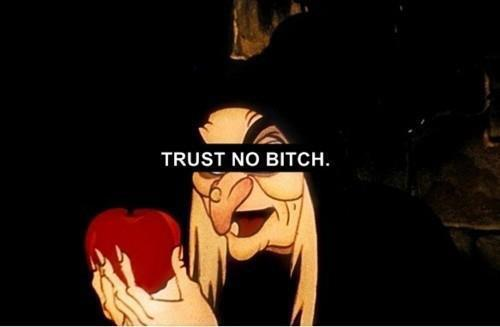 takemeaway82:  Trust no bitch | via Tumblr on @weheartit.com - http://whrt.it/11tMXGj