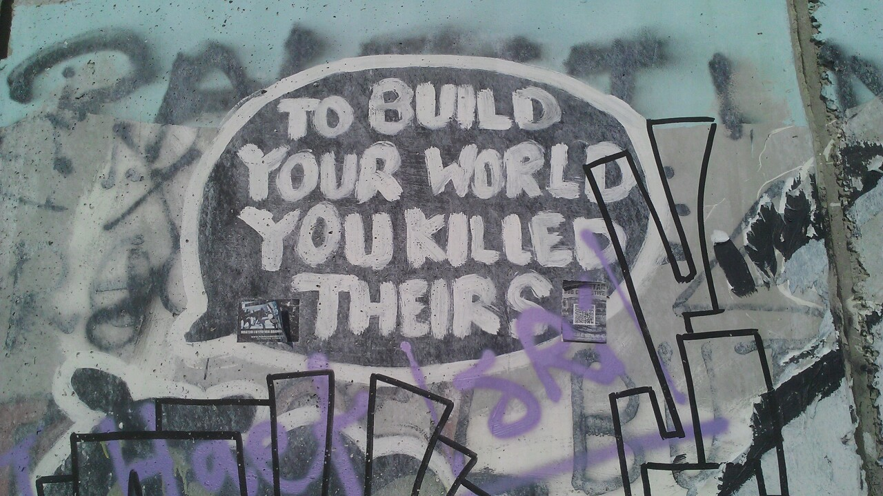"autumn-snow-shine:  ""TO BUILD YOUR WORLD YOU KILLED THEIRS."" The Wall. Bethlehem."