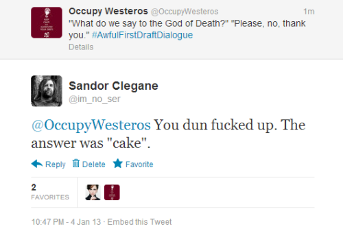 By the way, if you have twitter, follow @OccupyWesteros. They're fucking grand.