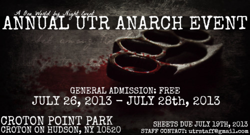 owbn:  Anarchs one and all! Come check out the 4th Annual UTR Anarch Event! Check out the Anarch Google Document for more information Sheets are due July 19th, 2013 to utrstaff@gmail.comHouse Rules Facebook invite: https://www.facebook.com/events/457438917666971/