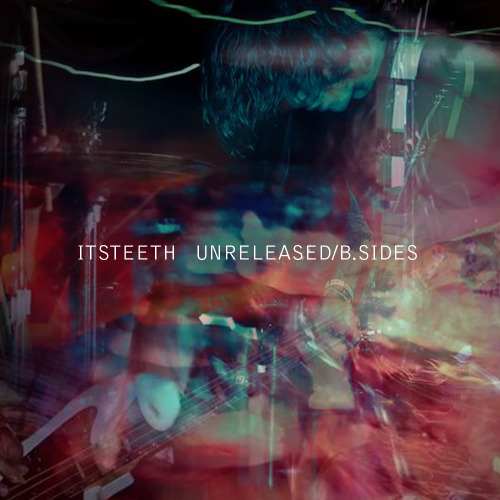 Unreleased/B.Sides : 2012 http://itsteeth.bandcamp.com/album/unreleased-b-sides