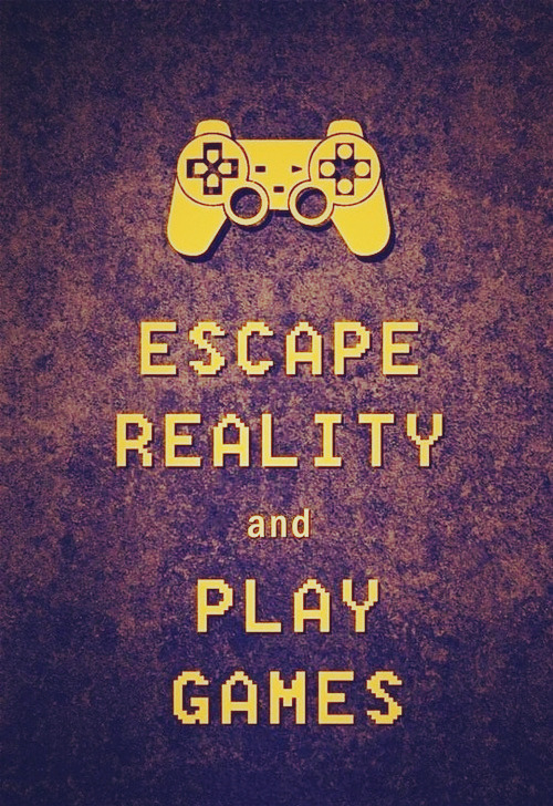 keeep-caalm:  Escape reality and play games.