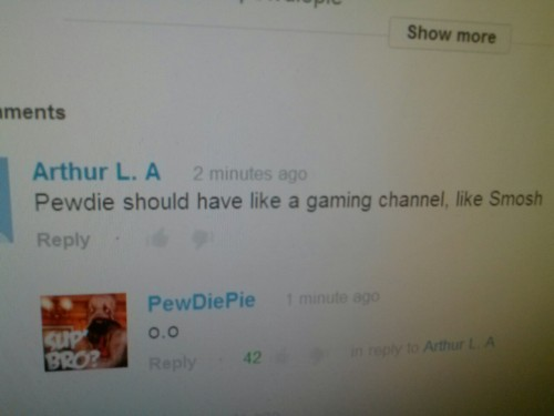 "This comment was so ridiculous even pewds responded ""o.o""  Thats all i would've responded aswell"