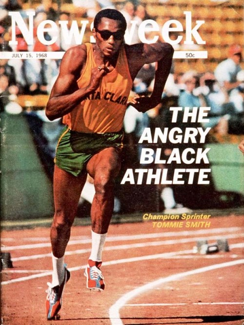 """The Angry Black Athlete""  High in the LA Coliseum stands, Tommie Smith stood in a huddle of friends.  Smith, the sprinter who holds ten world records, had just won a 200-meter dash that was one of the most important of his life.  A radioman thrust a long microphone toward him and began, ""Tommy, you ran with real power out there…""  Call it black power"" said Smith.  End of interview.  Newsweek  July 15, 1968"