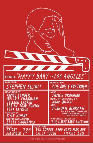 "If you're in L.A., this fundraising event for Stephen Elliott's upcoming film adaptation of his novel ""Happy Baby"" (in which I am cast) promises to be interesting! Friday 12/7 at 7 pm. More info here."