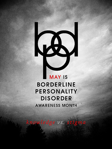 swanely:  May is Borderline Personality Disorder (BPD) Awareness Month  About 1-2 % of the world population suffers from BPD20 % of patients hospitalized at psychiatric hospitals suffers from BPD1 out of 10 people with BPD commits suicide Borderline Personality Disorder is a real and very painful disease  of the mind, which acquires treatment by well educated and knowledgeable people.  You are Not Alone and There is Hope PLEASE SPREAD THE WORD AND END THE STIGMA