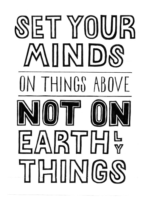 "spiritualinspiration:  ""Set your minds and keep them set on what is above (the higher things), not on the things that are on the earth"" (Colossians 3:2, AMP)  Have you ever been laying in bed in the morning and out of nowhere you're reminded of all the mistakes you made yesterday and all the problems you have in your future? That's the enemy trying to set your mind for a negative, defeated, lousy day, but you don't have to fall into that trap. The Scripture says, ""Set your mind and keep it set on the higher things."" This tells us that we have to be proactive. We have to stay on the offensive. When you get up in the morning, have the attitude that David did in the Psalms and say, ""This is another day the Lord has made! No matter how I feel, no matter what the economy looks like, no matter what the medical report says, I am choosing to rejoice. I am choosing to be happy this day."" You know what you're really saying? You're saying, ""I'm not going to let other people steal my joy today. I'm not going to let disappointments and setbacks discourage me. I'm not going to focus on my problems and my mistakes. I'm making up my mind to embrace everything the Lord has in store for me!"""