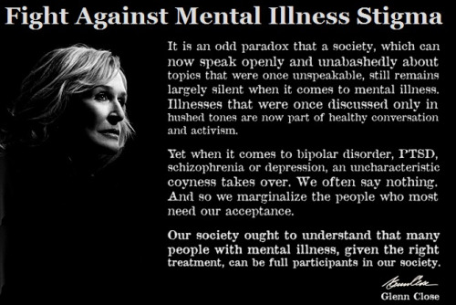"roseturned:  stilettov:  chmchm:  I saw one of Glenn Close's anti-stigma ads in the middle of an episode of Law and Order. In that particular episode, a man with schizophrenia brutally murdered two girls. The doctor who examined the killer said, and I quote, ""Most schizophrenics aren't dangerous, but this guy scares the hell out of me."" Even if we disregard the lack of person-first terminology, I'm guessing most viewers are going to remember that this guy with schizophrenia scared the hell out of a medical professional who deals with killers on a daily basis. They're going to remember the pools of blood. And I wonder what sort of impact, if any, Close's ad had on anyone else who was watching this particularly gruesome episode in the early hours of the morning. I'm concerned that most of what is being said about mental illness is being said by writers, lawmakers, lobbyists, and others in the media who have no idea what they're actually talking about it, who are perpetrating and worsening the stigma, and who are making it nearly impossible for individuals to talk about their lives and conditions due to the very real risk that they'll be rejected and feared by their family, friends, neighbors, coworkers, and peers. (NAMI's ""Shattered Lives"" is a sobering read.) Public perception of what it means to have a mental illness is so twisted and warped by stereotypes, misinformation, and sensationalism, and I have a hard time understanding why this is in an age when any fact we desire is at our fingertips. So, yes, people in our society who disclose their illness, who speak out about what that actually means and entails are exceedingly brave. And we're going to need a lot of that bravery to counter that awful stigma and improve our nation's abysmal mental health literacy.  It would be nice to see America get this some day. I'm too afraid to live there right now, though.   word gc. word. ps i should come visit you in canadaland miss v.  shit yeah, you should."