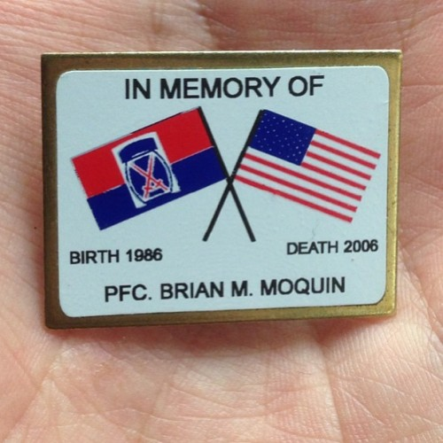Given to me from the parent of PFC Brian Moquin. Love, thanks and prayers to you and your family.