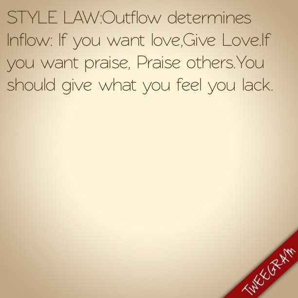 Style Law #8: OUTFLOW determines INFLOW. -LIVE LOVE SEE. - Jerome,the Style Monk. #stylemonk #stylelaws #abundance #love #happiness #jeromelamaar #dope  #universe #life #give #get #god #flow #ig #igers #truth #cool #iphone #followgram #thoughts #rules #heart (at home of the Style Monk)