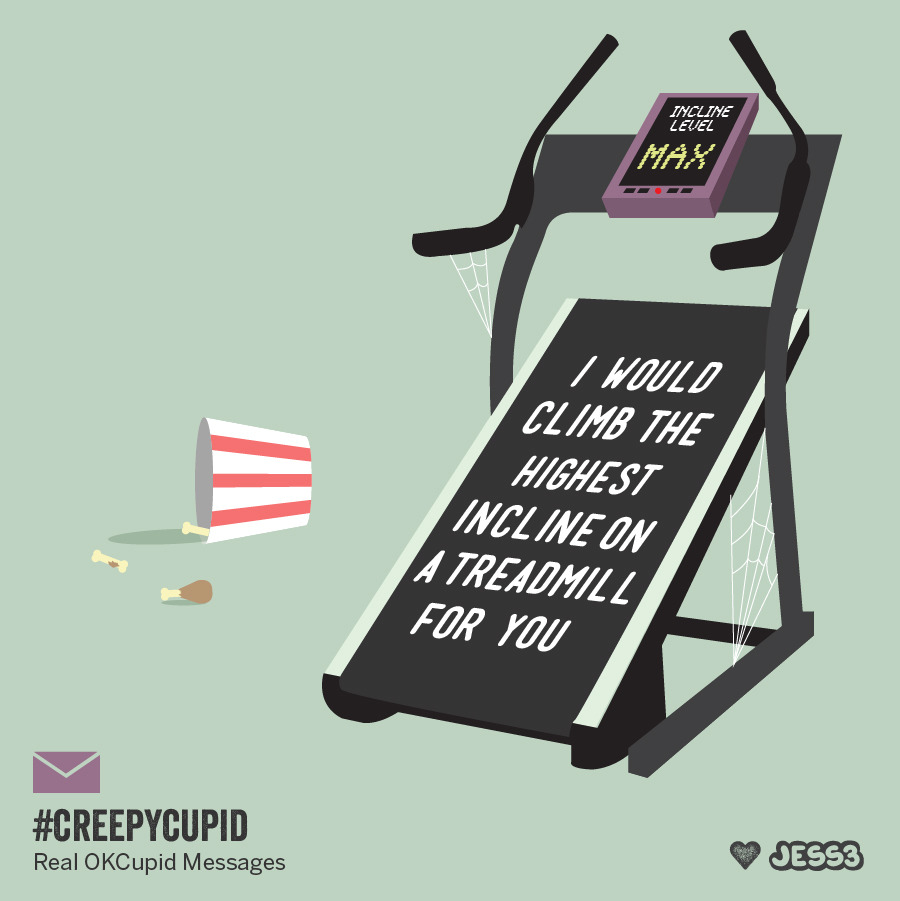 """I would climb the highest incline on a treadmill for you""Creepy Cupid: http://jes3.com/12JL8Zm"