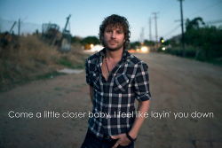 mfbesh:  Awh, Dierks Bentley :)