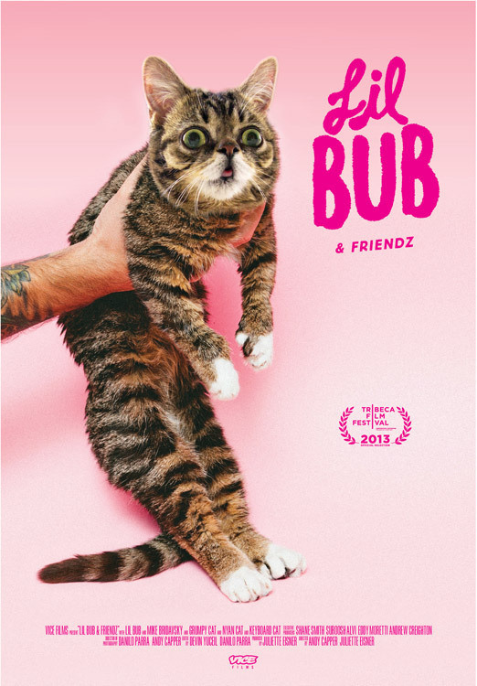 Lil Bub & Friendz Premieres at Tribeca! We are proud to announce that our new documentary, Lil Bub & Friendz, the story of the world's cutest internet cat, will premiere at the 2013 Tribeca Film Festival in New York City.Starring Lil Bub and Bub's owner, Mike Bridavsky, along with Grumpy Cat, Nyan Cat, Keyboard Cat, and meme manager supreme Ben Lashes, the movie follows the life and times of Bub and examines the internet cat phenomenon with an amazing soundtrack that features Spiritualized, Vernon Elliott, Mort Garson, Steve Reich, and Integrity. The film is directed and produced by Andy Capper (Reincarnated) and Julilette Eisner.  The official trailer for Lil Bub & Friendz will be available to watch here and on youtube.com/vice on March 18th. In the meantime, watch our teaser trailer below.  Details of screenings and the premiere at the TriBeCa Film Festival to follow!