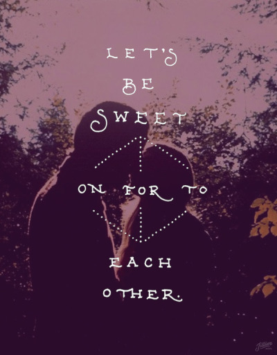 tha-playground:  Let's be sweet on/for/to each other.  Photo: Unknown. If anyone knows who took this photo, please let me know so I can credit.)