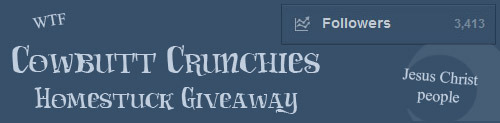 cowbuttcrunchies:  cowbuttcrunchies:  It's giveaway time again! :)  I am being very uncreative this time around, and so for our third giveaway the winner will have their choice of various Homestuck accessories we've made in the past: Derse or Prospit themed choker A custom choker of your choice Meenah glasses Red/blue rule63 Sollux tights Embroidered troll-symbol or letterman sew-on patch The rules are: Likes and reblogs both count, but please be considerate of your followers when reblogging more than once. You do have to be following us to win!  If you're not following us already, this blog is pretty much 100% weird Homestuck cosplay so check us out maybe if you're not? You must have your ask box open at the contest's end!  We will randomly a select a winner, but if you don't respond within 48 hours, we will choose the next person on the list. The giveaway will end in about a month, aka on June 1st, 2013.  Good luck!!  Hey, guys - don't forget this ends in about a week!!