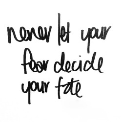 thewriting:  Never let your fear decide your fate