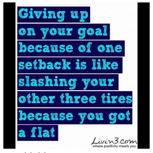 #flat #tire #giveup #dontquit #dontgiveup#setback #patience #slashyourtires #truth #realtalk #forrealthough