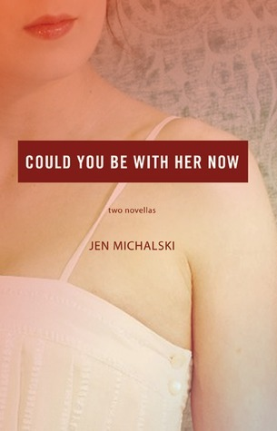 2013 Book #23: Could You Be With Her Now by Jen Michalski