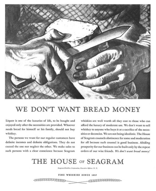 "questionableadvice:  vintascope:  ~ Seagram Distillers Corporation, 1937""We don't want to sell whiskey to anyone who buys it at a sacrifice of the necessities or decencies."""