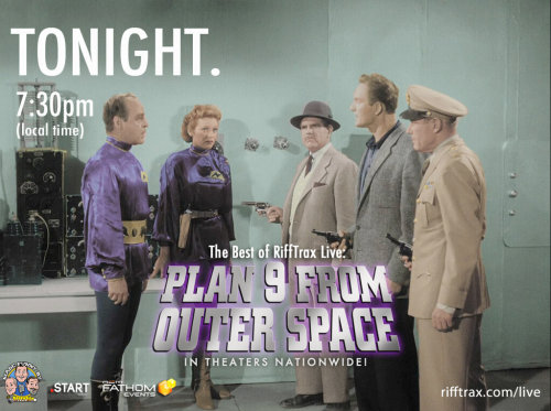 billcorbett:  RiffTrax Live PLAN 9 FROM OUTER SPACE plays in a many a movie theater across the USA tonight!   Please see it if you've never had a chance, it's a fun one. Disclaimer: it is technically not a LIVE show, since it's a rebroadcast of our first simulcast theater show in August 2009.  But it was live when we recorded it, unlike so many things these days, what with their being filmed in some phantom no-time that is somehow not the present.  Tsk! Since it was our first live show for Fathom events, it was a brand-new experiment.  (Watch us awkwardly figure it out!)  Some stuff has changed since then in the way we approach these shows.  E.g. we no longer SIT DOWN to riff now, and looking back it seems kinda lazy and enervating.  What the hell, Past Us?! We also had someone hosting the PLAN 9 event, the excellent and charming and super-nice Veronica Belmont, who (in retrospect) we didn't give enough to do.  Afterwards we decided that hosts weren't really needed for the show, though it was no fault of Veronica's. It was ours, and (somehow) society's. We also had the good sense to invite Jonathan Coulton as a musical guest, and he was as great and funny and whip-smart as always, back in those innocent days before GLEE went vampire on him. And PLAN 9 itself is wonderful, great fodder for that thing we do.  Ed Wood at his bestest worst!  So you have time tonight and want some laughs (637 laughs, precisely), please give it a spin. More: Get theater info / tickets HERE    I've had my tix for weeks, can't even wait.