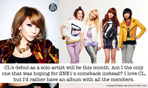 unpopularkpop-opinions:  CL's debut as a solo artist will be this month. Am I the only one that was hoping for 2NE1's comeback instead? I love CL, but I'd rather have an album with all the members.