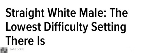 """odinsblog:  Excerpts from:""""Straight White Male"""" - The Lowest Difficulty Setting There Is."""
