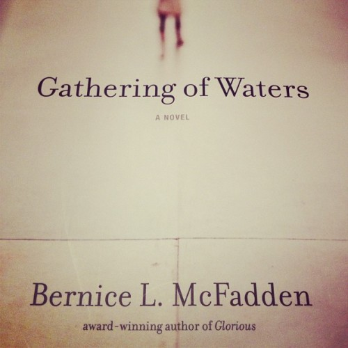 """Gathering of Waters"" by Bernice L. McFadden — I just bought this book an hour ago and am already 1/4 of the way through. An excellent read. Who doesn't love a good story of ghosts, Black folks, and southern churches? Also, the author will be doing a book club talk at the Brooklyn Museum on Saturday night!"